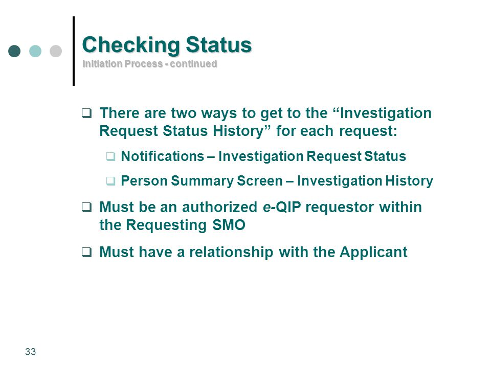 Checking Status Initiation Process - continued. There are two ways to get to the Investigation Request Status History for each request: