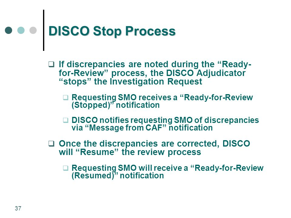DISCO Stop Process If discrepancies are noted during the Ready-for-Review process, the DISCO Adjudicator stops the Investigation Request.