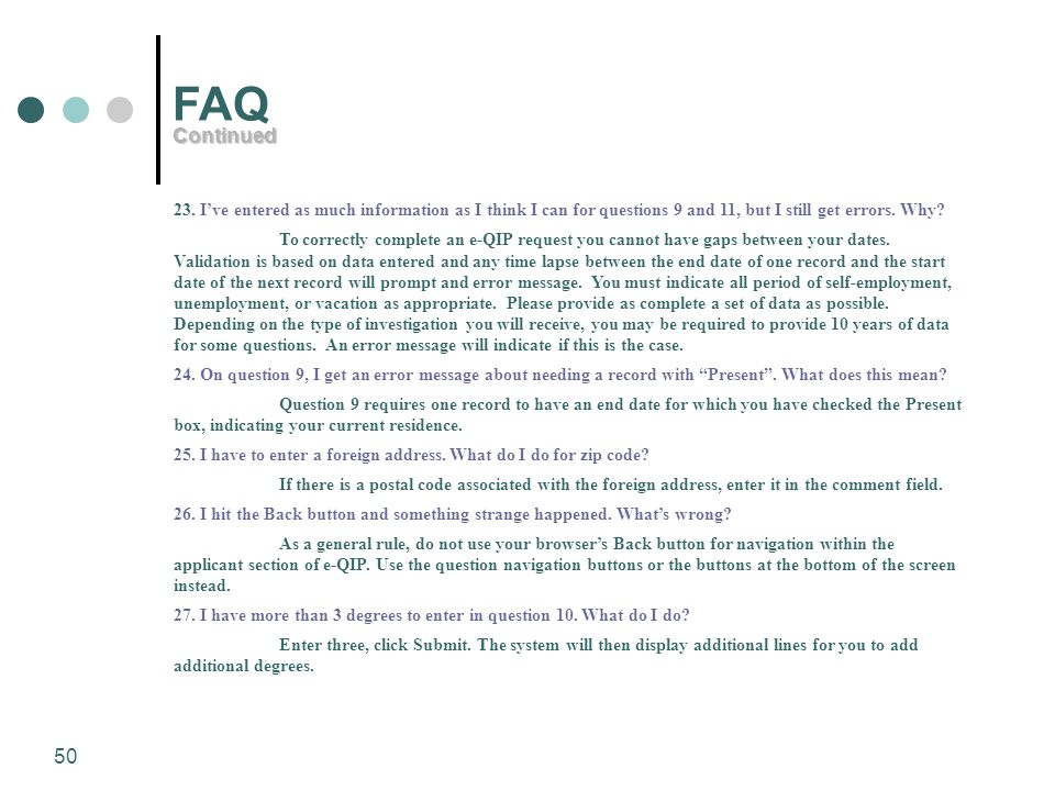 FAQ Continued. 23. I've entered as much information as I think I can for questions 9 and 11, but I still get errors. Why