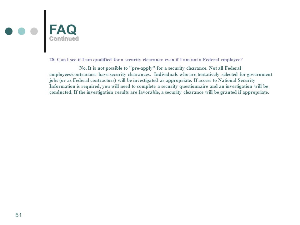 FAQ Continued. 28. Can I see if I am qualified for a security clearance even if I am not a Federal employee