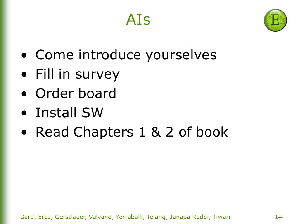AIs Come introduce yourselves Fill in survey Order board Install SW