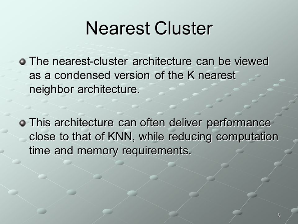 Nearest Cluster The nearest-cluster architecture can be viewed as a condensed version of the K nearest neighbor architecture.