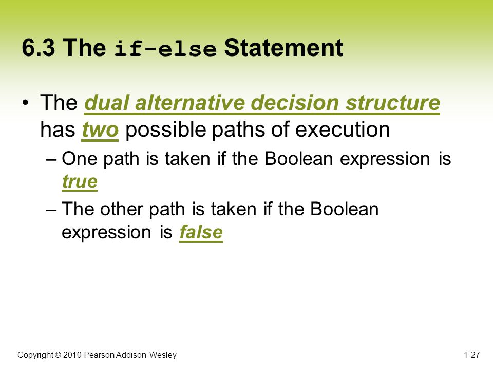 6.3 The if-else Statement The dual alternative decision structure has two possible paths of execution.