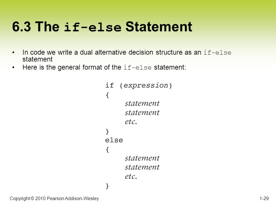 6.3 The if-else Statement In code we write a dual alternative decision structure as an if-else statement.