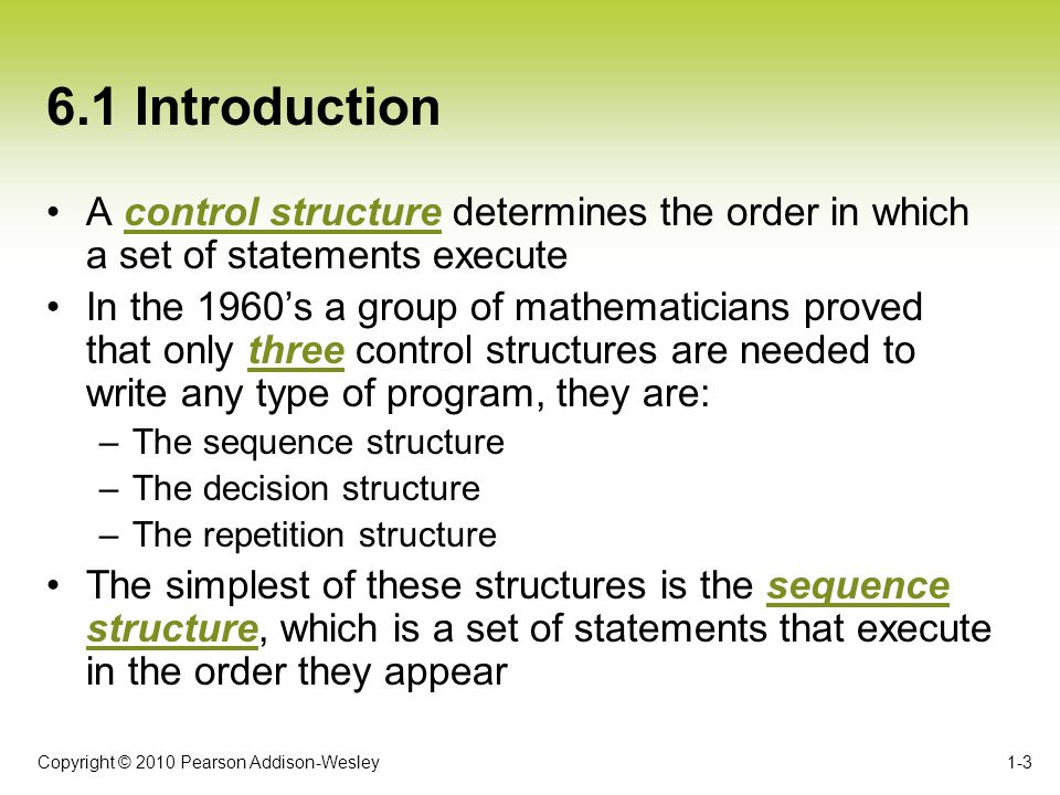 6.1 Introduction A control structure determines the order in which a set of statements execute.