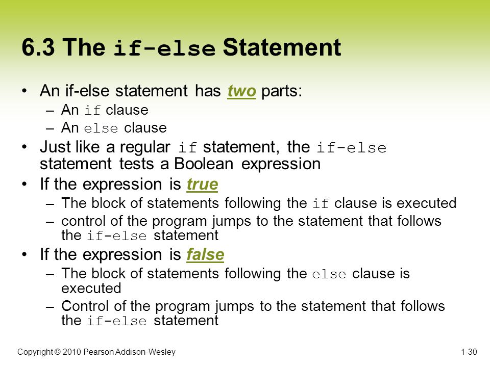 6.3 The if-else Statement An if-else statement has two parts: