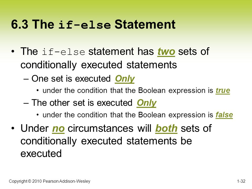6.3 The if-else Statement The if-else statement has two sets of conditionally executed statements. One set is executed Only.