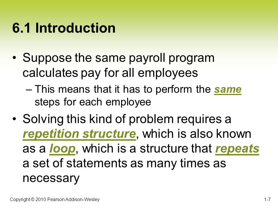 6.1 Introduction Suppose the same payroll program calculates pay for all employees.