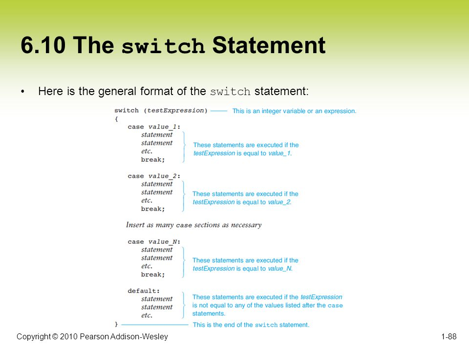 6.10 The switch Statement Here is the general format of the switch statement: