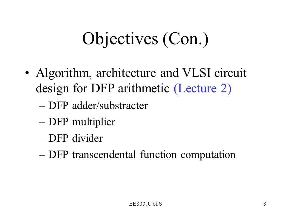 Objectives (Con.) Algorithm, architecture and VLSI circuit design for DFP arithmetic (Lecture 2) DFP adder/substracter.