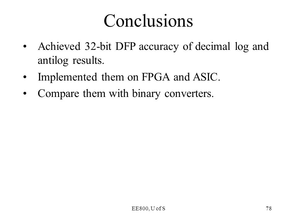 Conclusions Achieved 32-bit DFP accuracy of decimal log and antilog results. Implemented them on FPGA and ASIC.