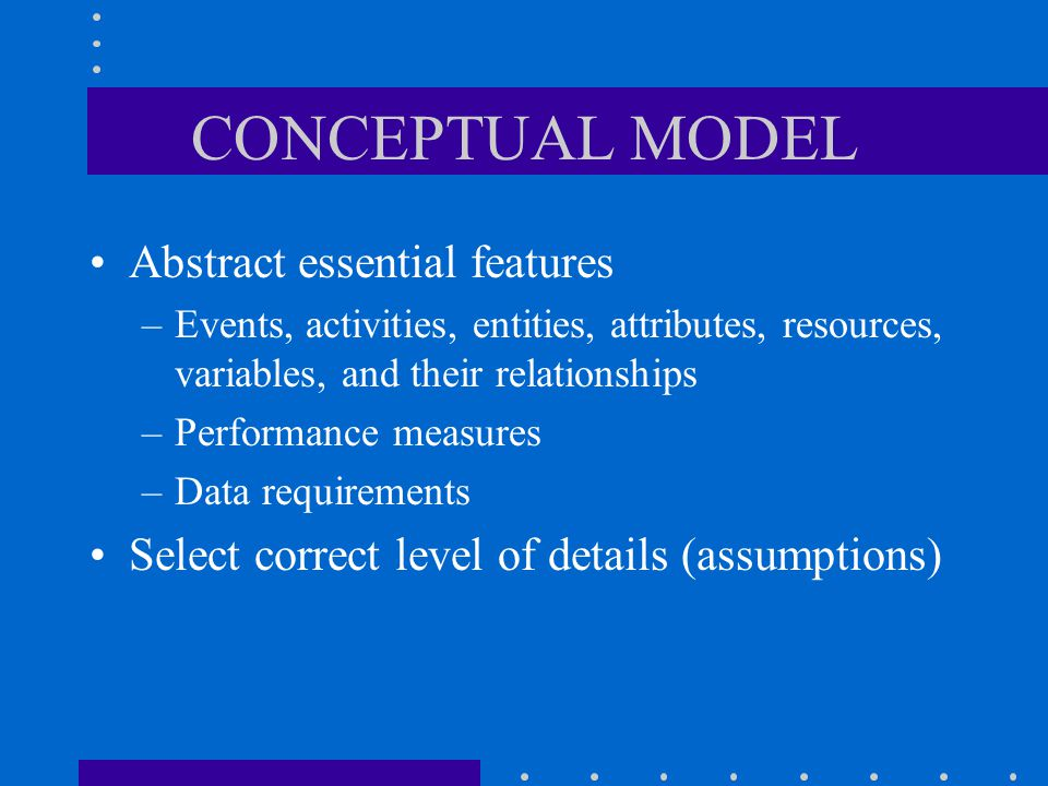 CONCEPTUAL MODEL Abstract essential features
