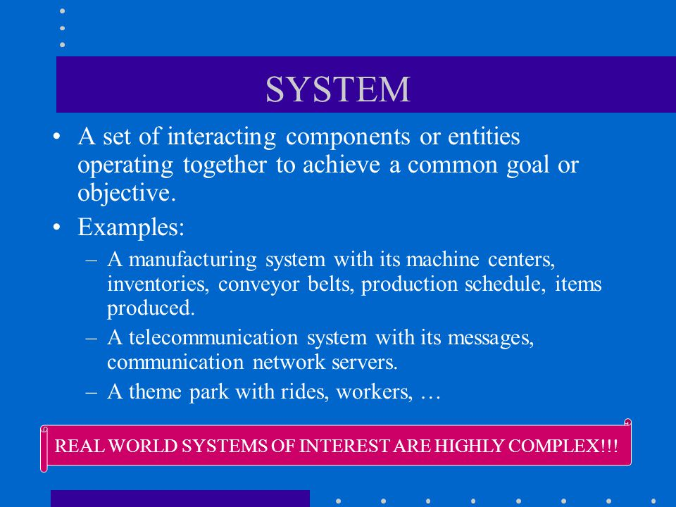 REAL WORLD SYSTEMS OF INTEREST ARE HIGHLY COMPLEX!!!