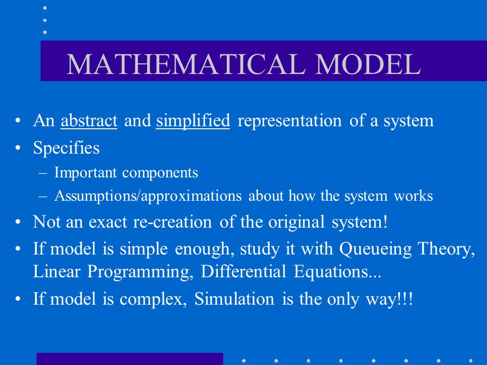 MATHEMATICAL MODEL An abstract and simplified representation of a system. Specifies. Important components.