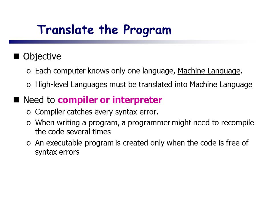 Translate the Program Objective Need to compiler or interpreter