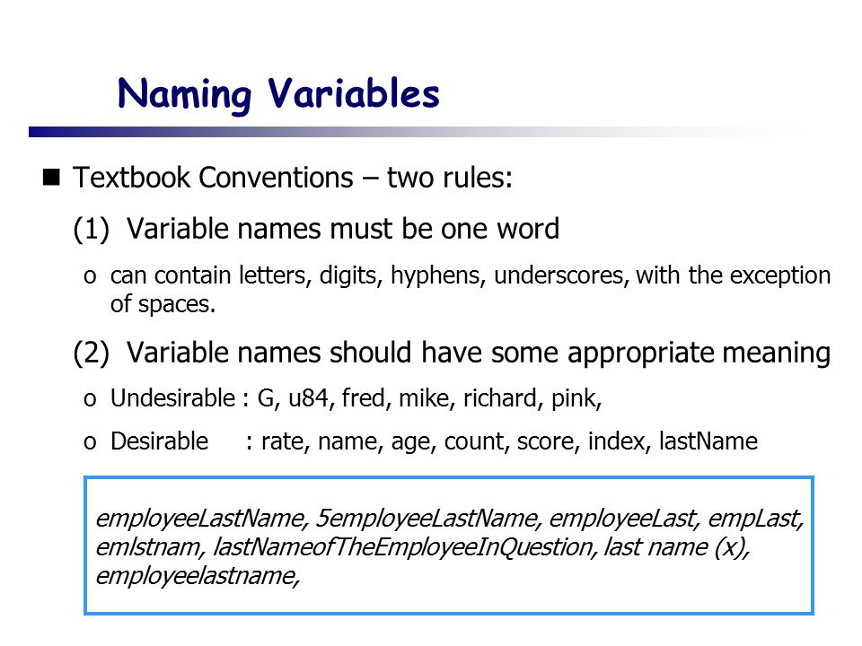 Naming Variables Textbook Conventions – two rules:
