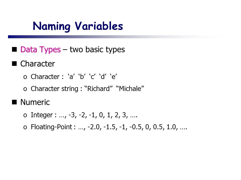 Naming Variables Data Types – two basic types Character Numeric