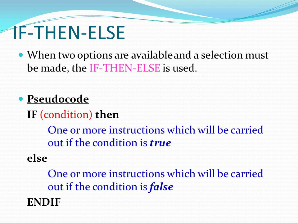 IF-THEN-ELSE When two options are available and a selection must be made, the IF-THEN-ELSE is used.