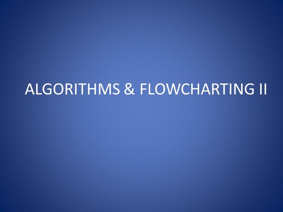 ALGORITHMS & FLOWCHARTING II