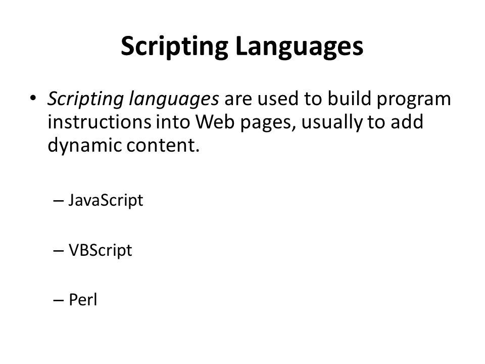 Scripting Languages Scripting languages are used to build program instructions into Web pages, usually to add dynamic content.