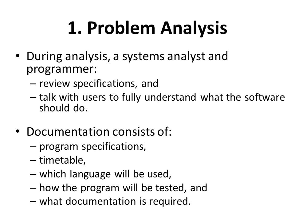 1. Problem Analysis During analysis, a systems analyst and programmer: