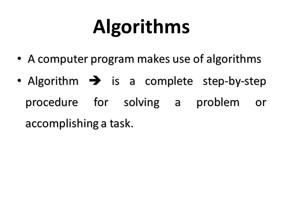 Algorithms A computer program makes use of algorithms
