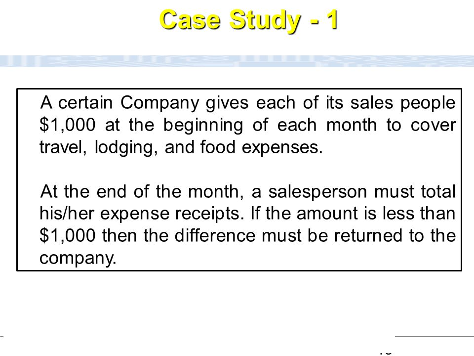 Case Study - 1 A certain Company gives each of its sales people $1,000 at the beginning of each month to cover travel, lodging, and food expenses.