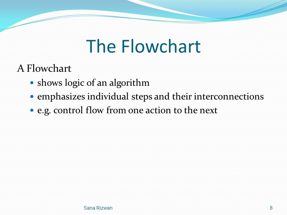 The Flowchart A Flowchart shows logic of an algorithm
