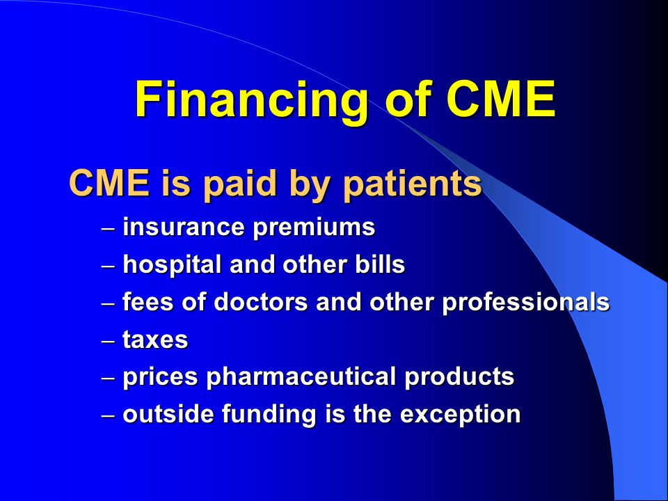Financing of CME CME is paid by patients insurance premiums
