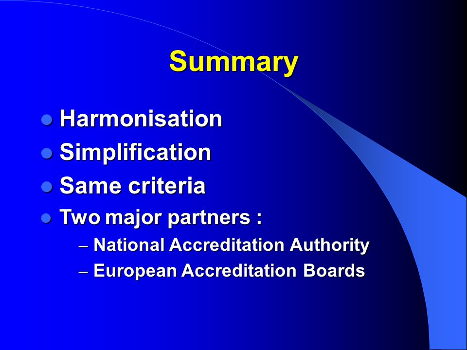 Summary Harmonisation Simplification Same criteria