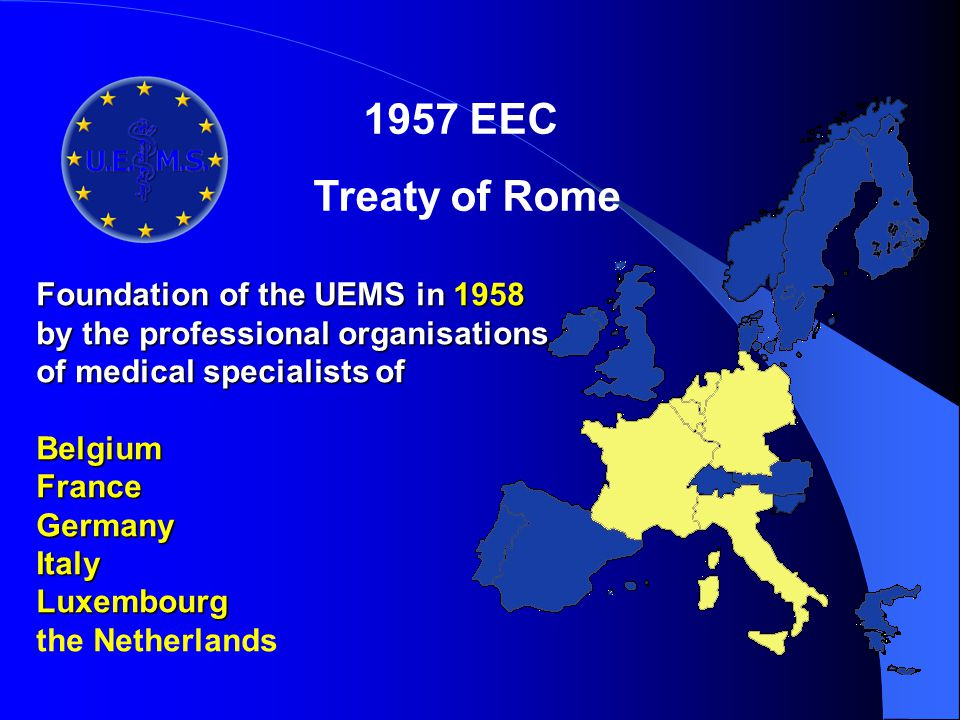 1957 EEC Treaty of Rome Foundation of the UEMS in 1958
