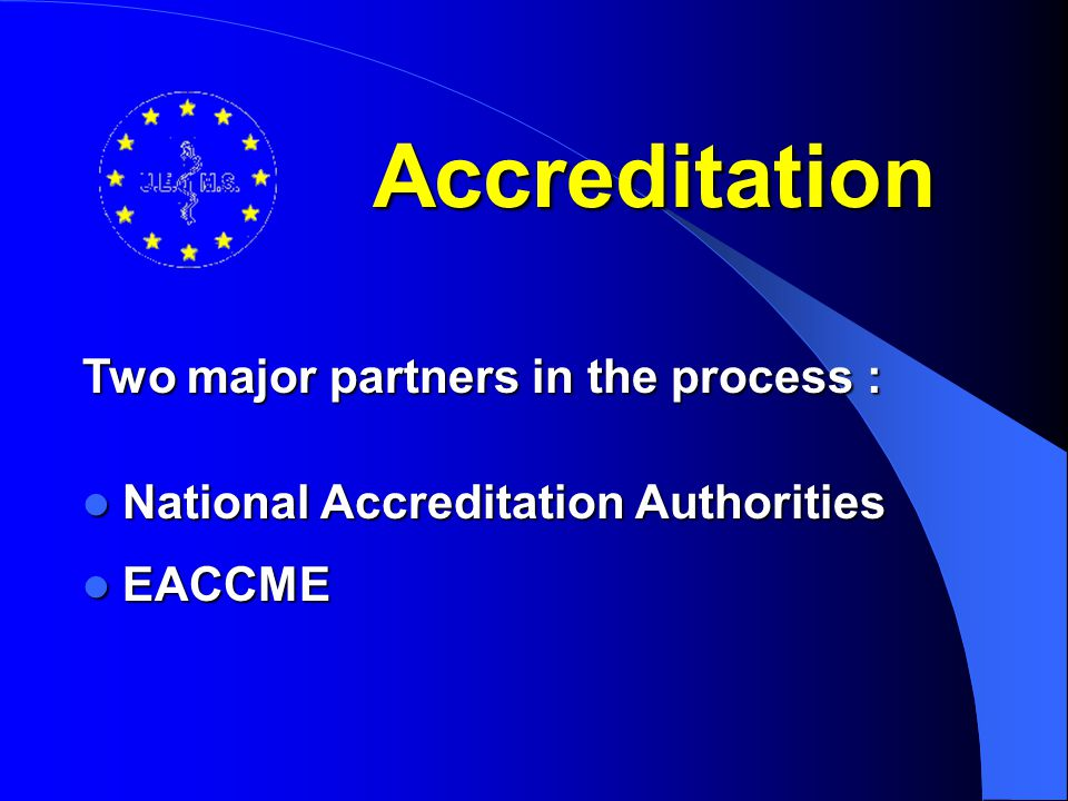 Accreditation Two major partners in the process :