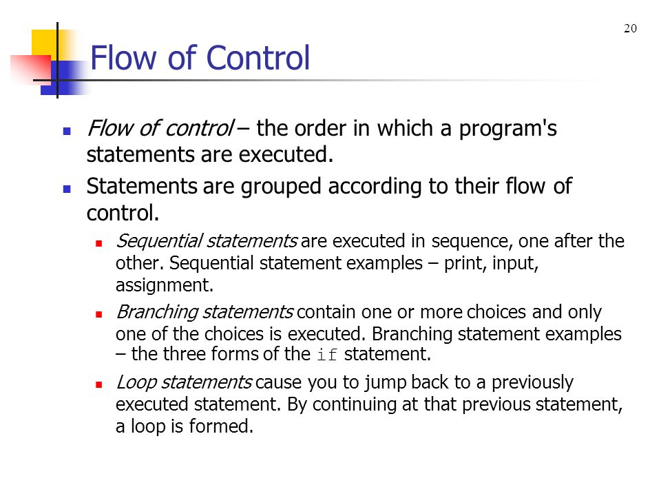 20 Flow of Control. Flow of control – the order in which a program s statements are executed.