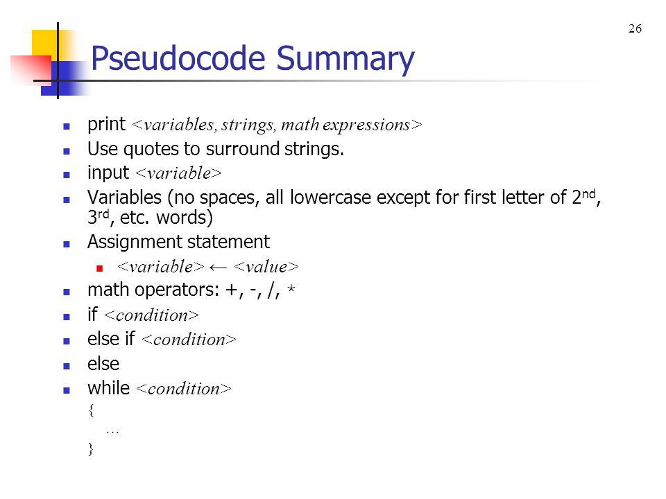 Pseudocode Summary print <variables, strings, math expressions>