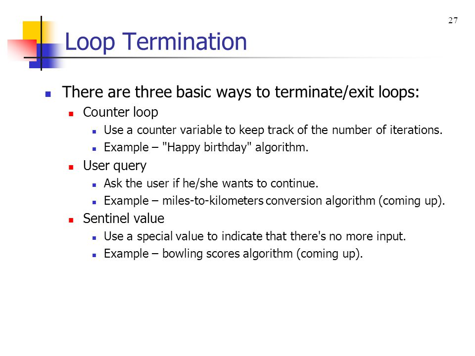 Loop Termination There are three basic ways to terminate/exit loops: