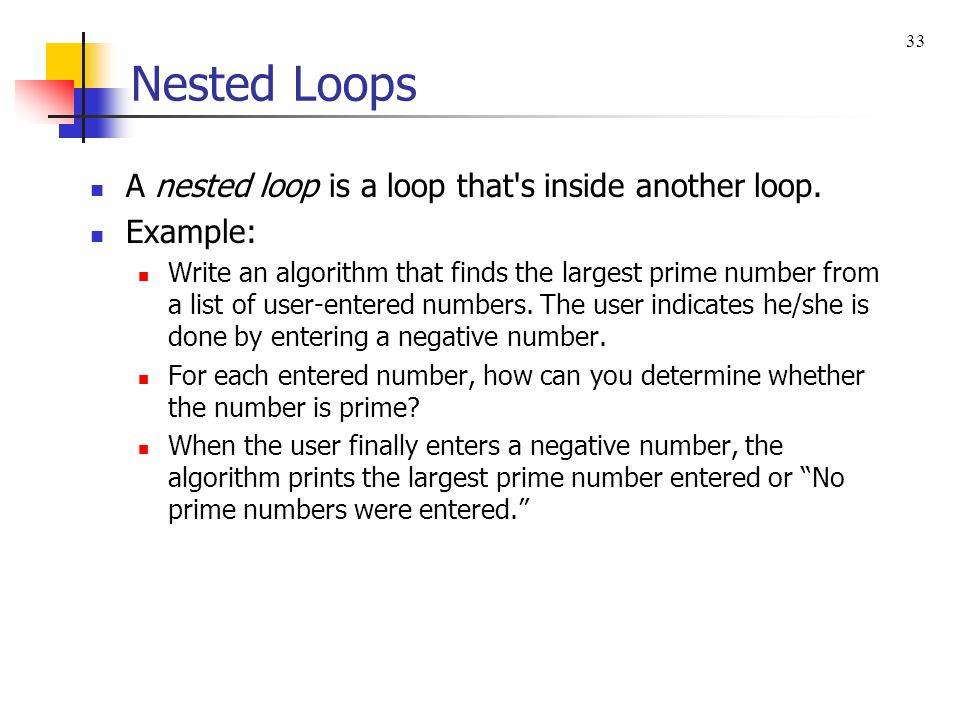 Nested Loops A nested loop is a loop that s inside another loop.