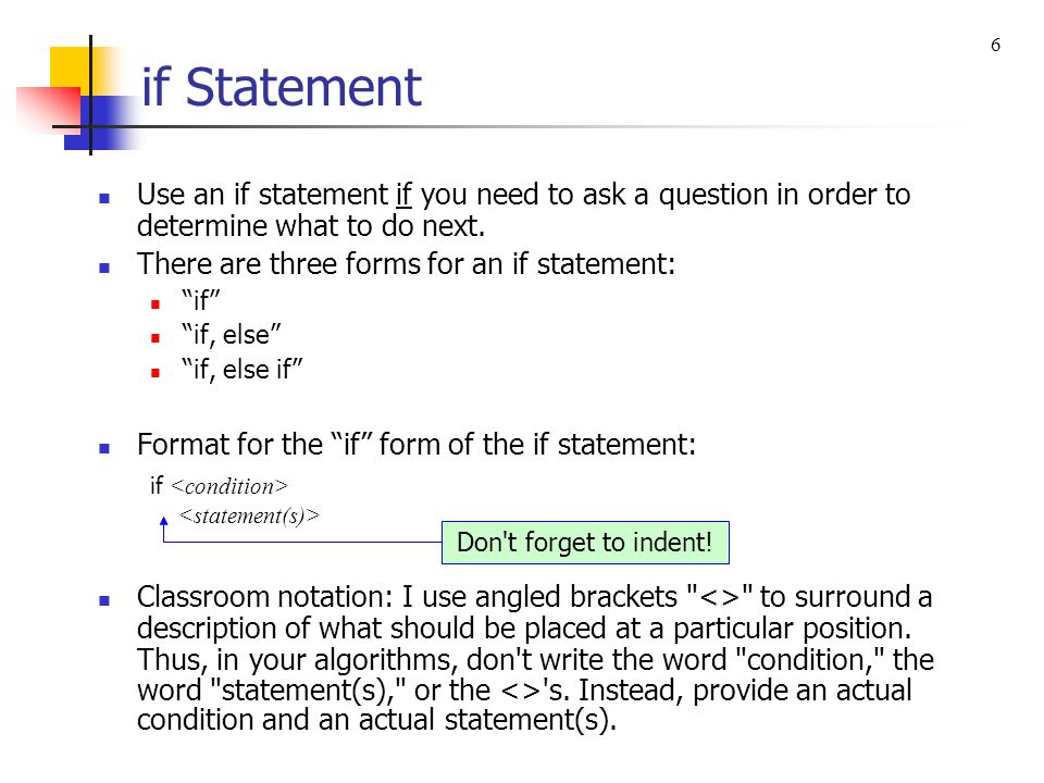 6 if Statement. Use an if statement if you need to ask a question in order to determine what to do next.