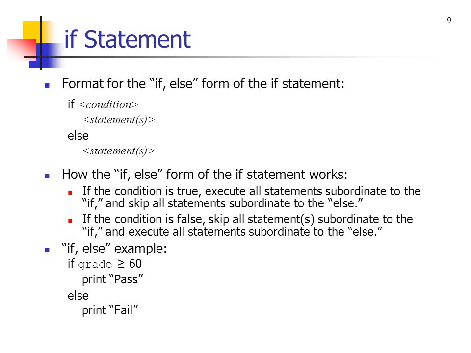 if Statement Format for the if, else form of the if statement:
