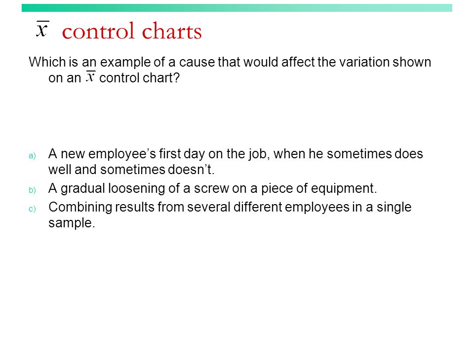 control charts Which is an example of a cause that would affect the variation shown on an control chart