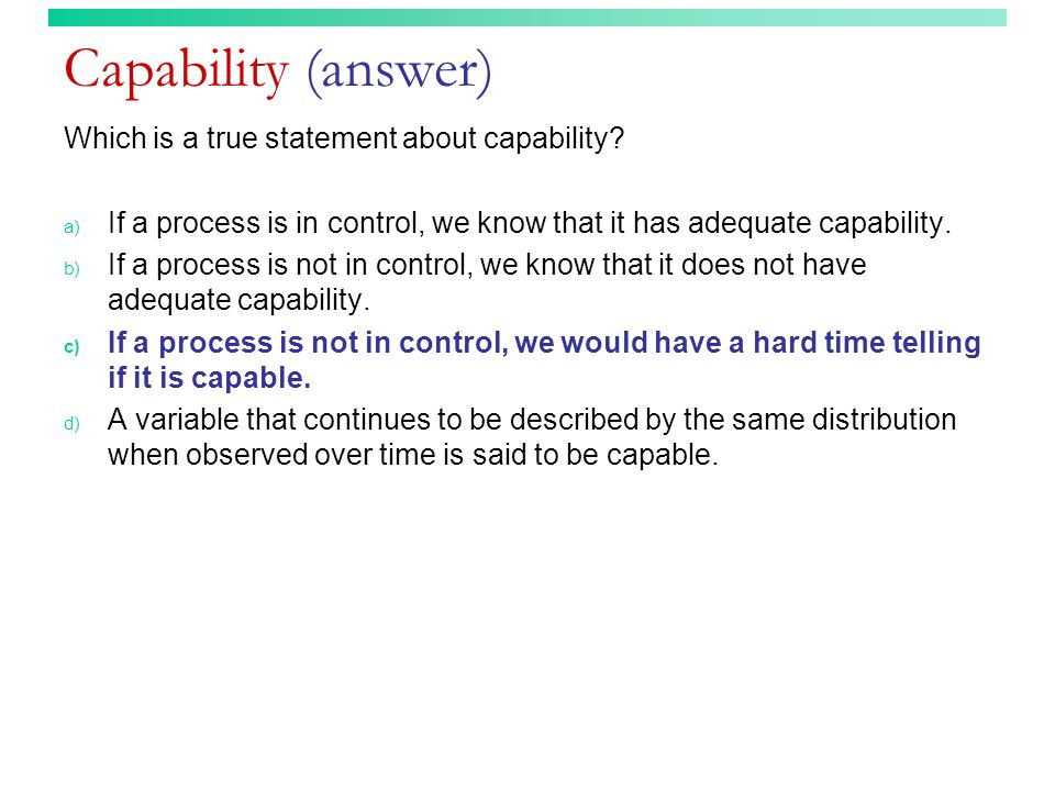 Capability (answer) Which is a true statement about capability