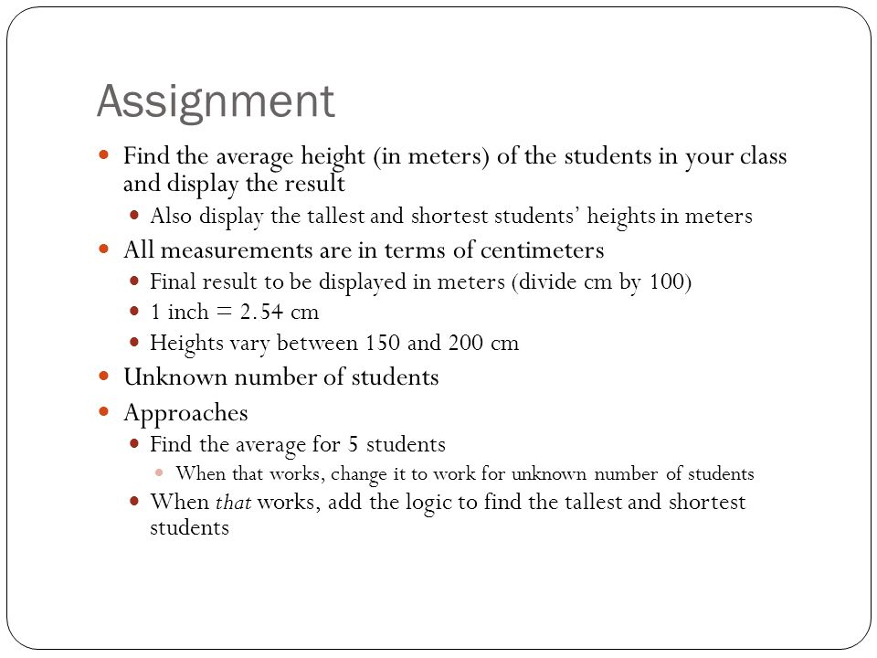 Assignment Find the average height (in meters) of the students in your class and display the result.
