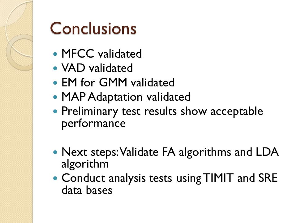 Conclusions MFCC validated VAD validated EM for GMM validated