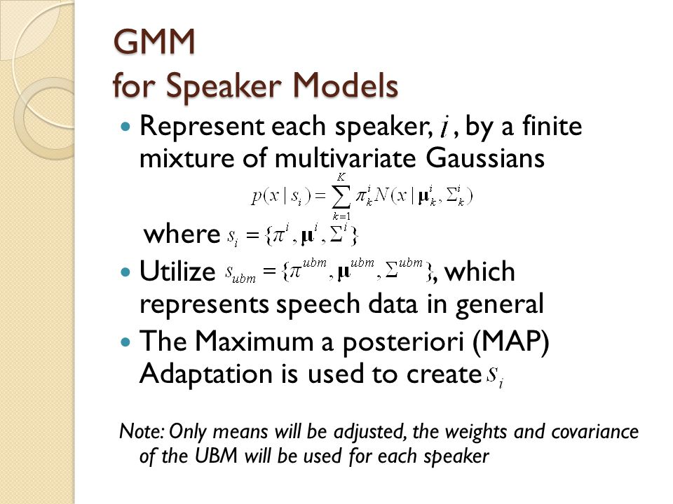 GMM for Speaker Models Represent each speaker, , by a finite mixture of multivariate Gaussians. where.