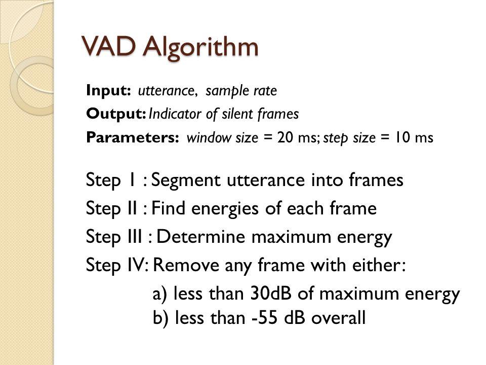 VAD Algorithm Step 1 : Segment utterance into frames