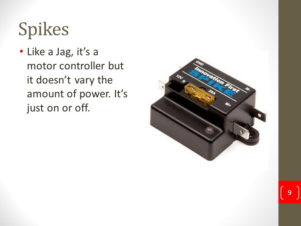 Spikes Like a Jag, it's a motor controller but it doesn't vary the amount of power.