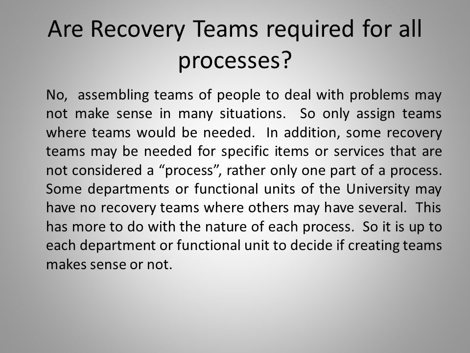 Are Recovery Teams required for all processes