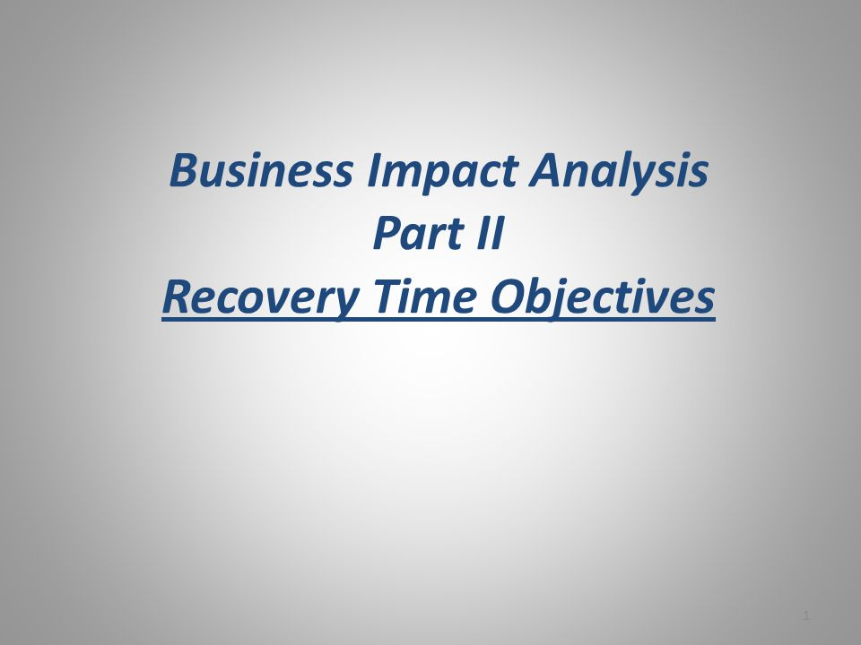Business Impact Analysis Part II Recovery Time Objectives