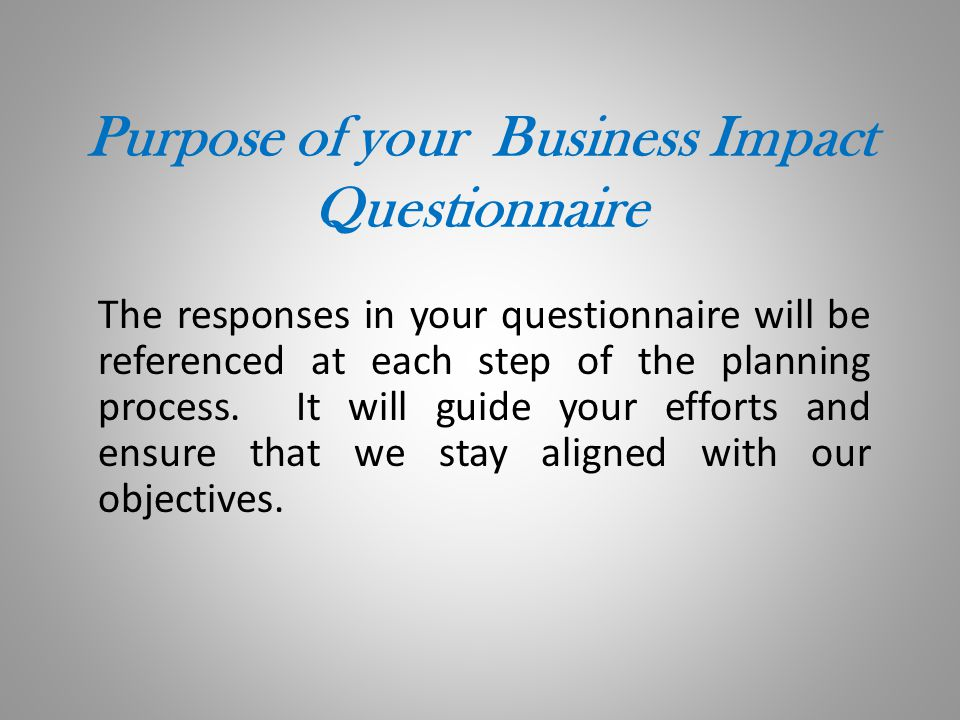 Purpose of your Business Impact Questionnaire
