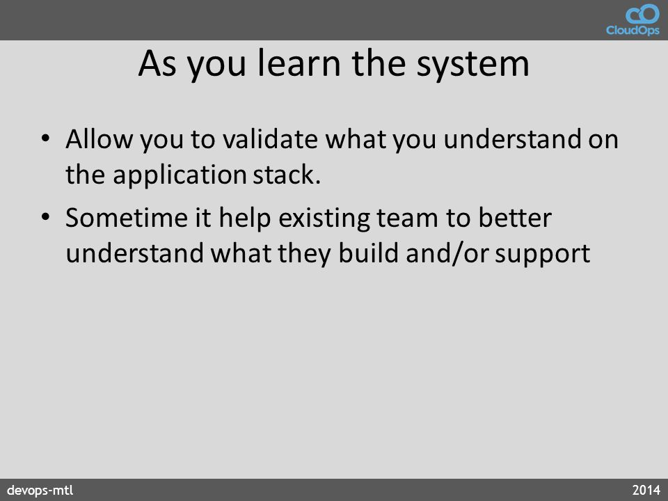 As you learn the system Allow you to validate what you understand on the application stack.