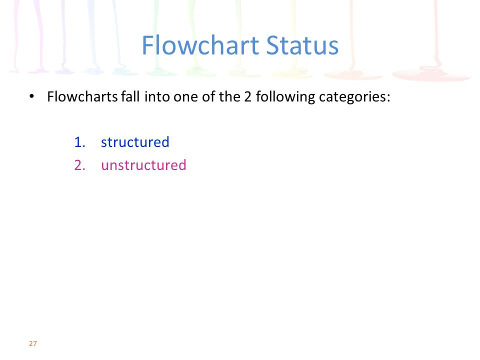 Flowchart Status Flowcharts fall into one of the 2 following categories: structured unstructured